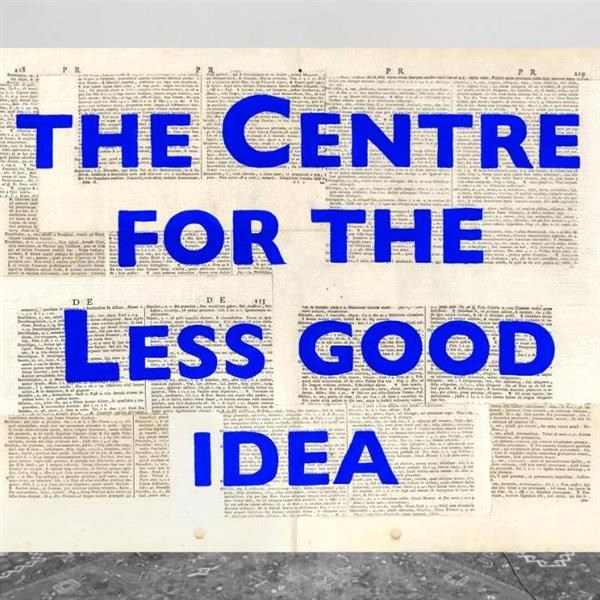 The Centre for the less Good Idea